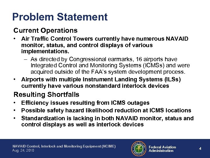 Problem Statement Current Operations • Air Traffic Control Towers currently have numerous NAVAID monitor,