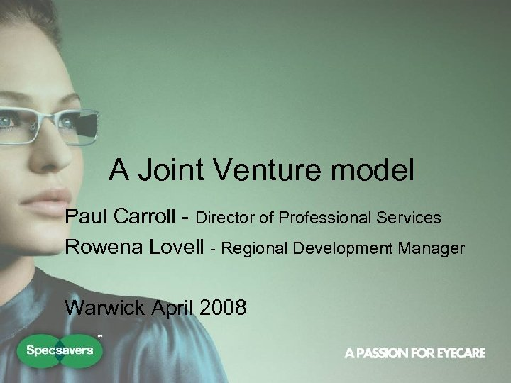 A Joint Venture model Paul Carroll - Director of Professional Services Rowena Lovell -