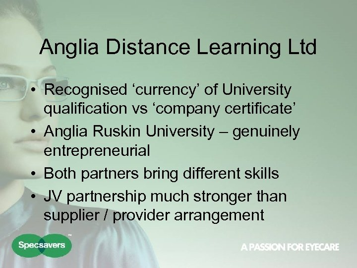 Anglia Distance Learning Ltd • Recognised 'currency' of University qualification vs 'company certificate' •