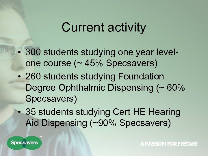 Current activity • 300 students studying one year levelone course (~ 45% Specsavers) •