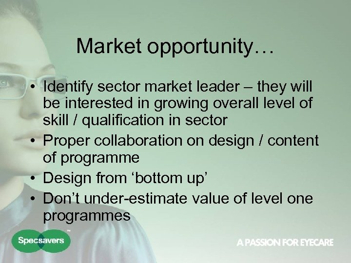 Market opportunity… • Identify sector market leader – they will be interested in growing