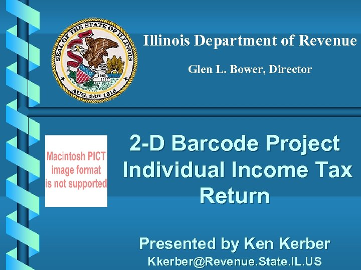 Illinois Department of Revenue Glen L. Bower, Director 2 -D Barcode Project Individual Income