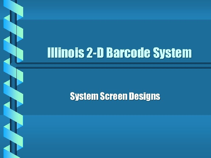 Illinois 2 -D Barcode System Screen Designs