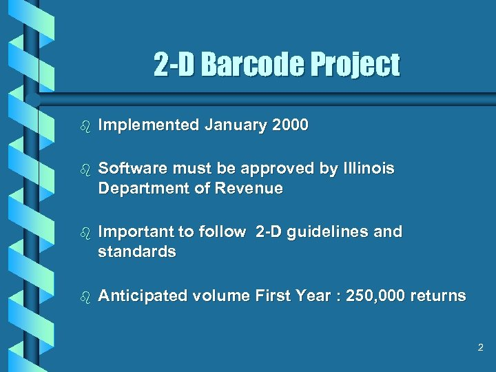 2 -D Barcode Project b Implemented January 2000 b Software must be approved by