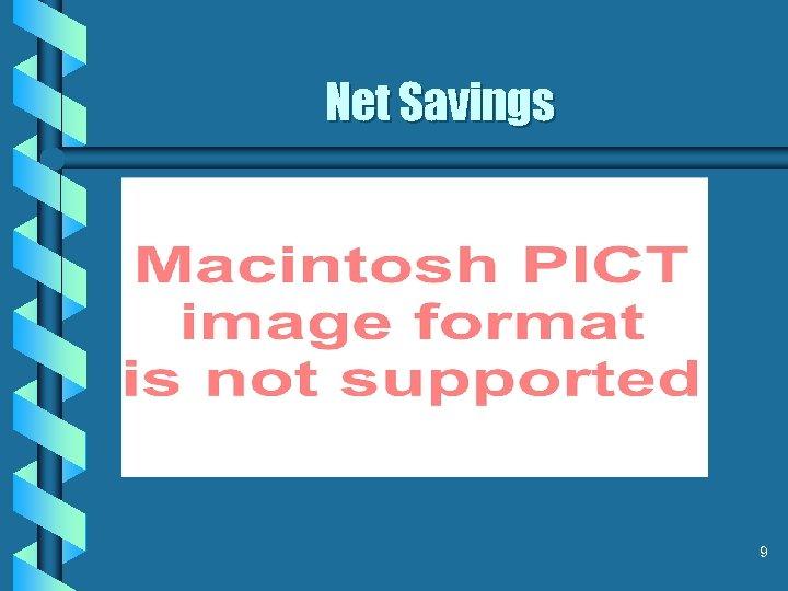Net Savings 9