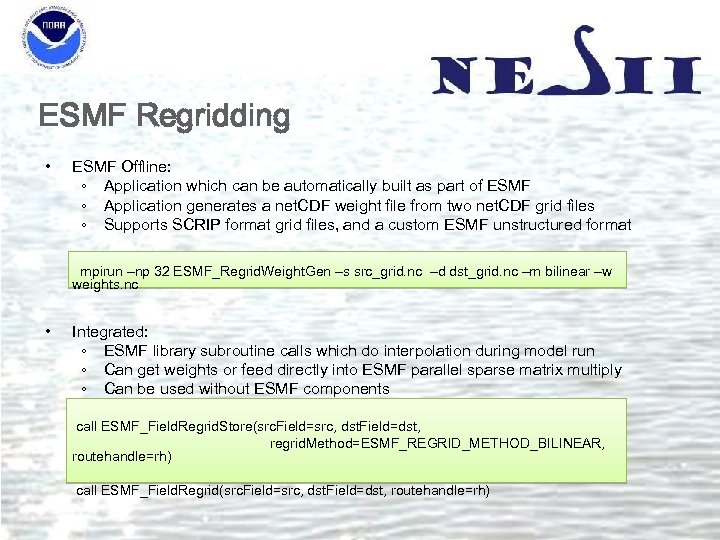 ESMF Regridding • ESMF Offline: ◦ Application which can be automatically built as part