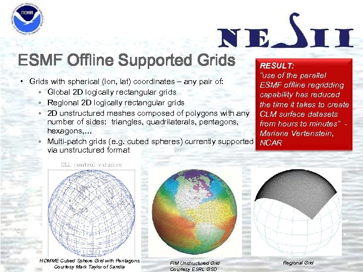 "ESMF Offline Supported Grids RESULT: ""use of the parallel • Grids with spherical (lon,"