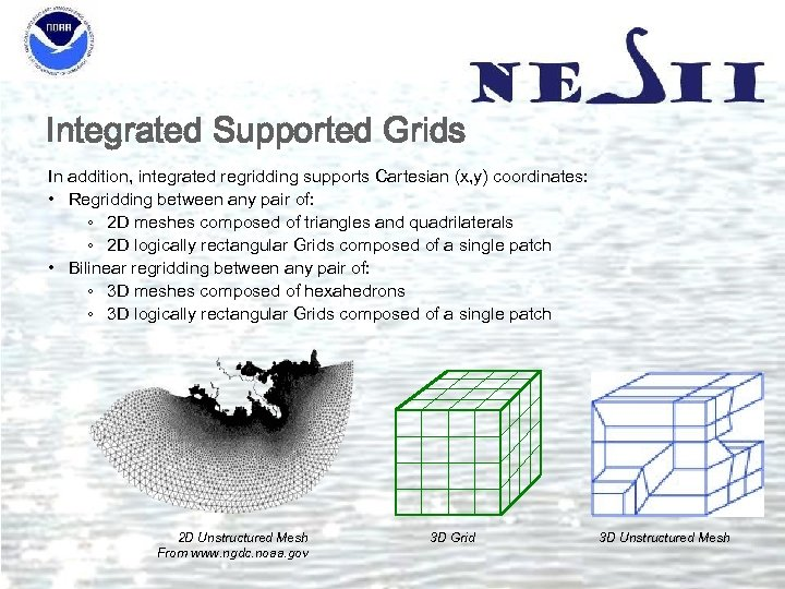 Integrated Supported Grids In addition, integrated regridding supports Cartesian (x, y) coordinates: • Regridding