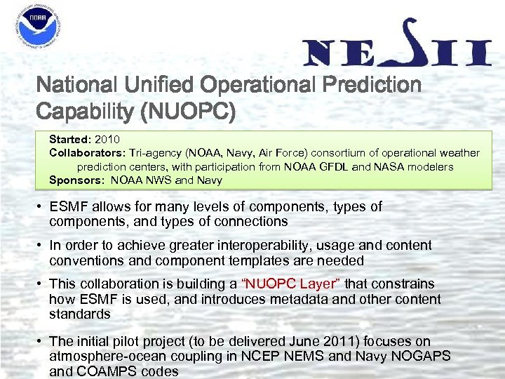 National Unified Operational Prediction Capability (NUOPC) Started: 2010 Collaborators: Tri-agency (NOAA, Navy, Air Force)