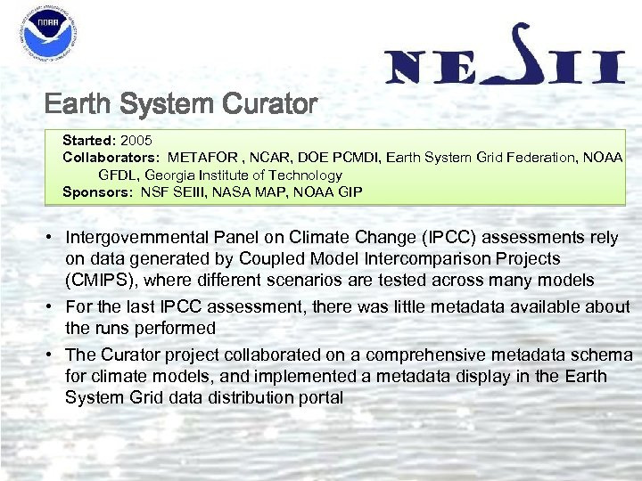 Earth System Curator Started: 2005 Collaborators: METAFOR , NCAR, DOE PCMDI, Earth System Grid