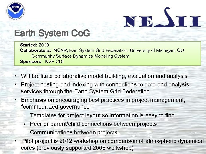 Earth System Co. G Started: 2009 Collaborators: NCAR, Eart System Grid Federation, University of
