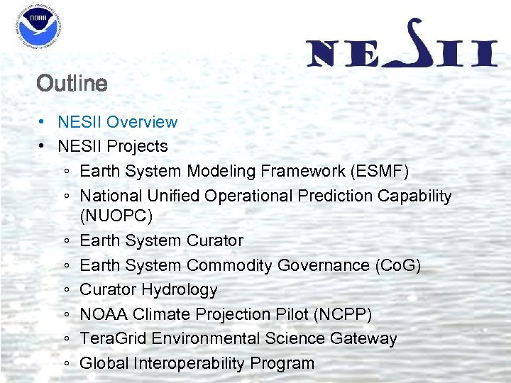 Outline • NESII Overview • NESII Projects ◦ Earth System Modeling Framework (ESMF) ◦