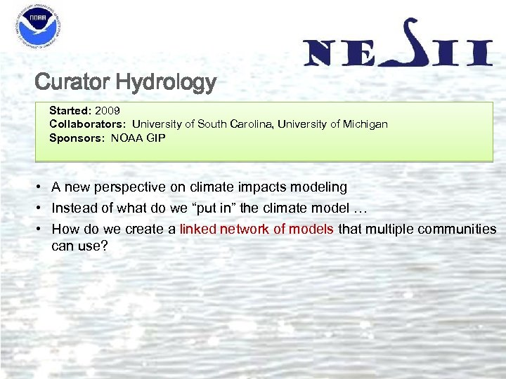 Curator Hydrology Started: 2009 Collaborators: University of South Carolina, University of Michigan Sponsors: NOAA