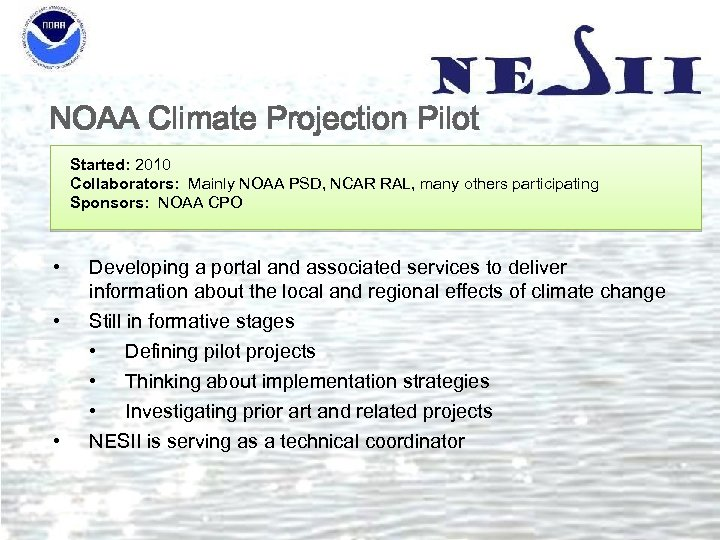 NOAA Climate Projection Pilot Started: 2010 Collaborators: Mainly NOAA PSD, NCAR RAL, many others