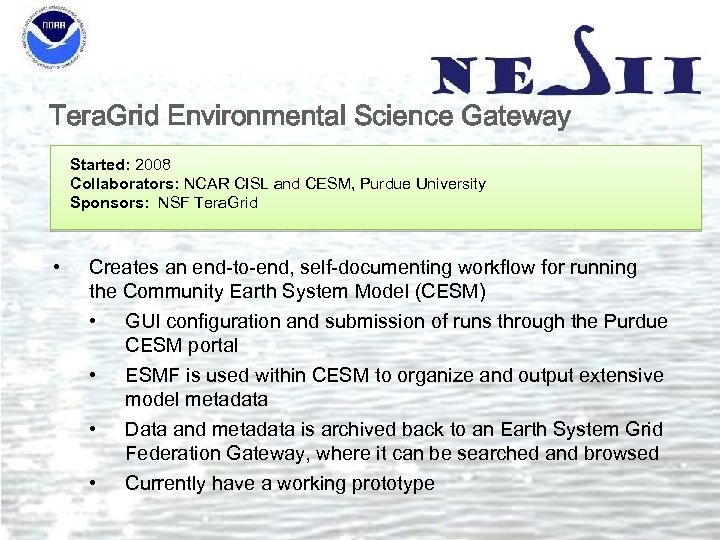 Tera. Grid Environmental Science Gateway Started: 2008 Collaborators: NCAR CISL and CESM, Purdue University