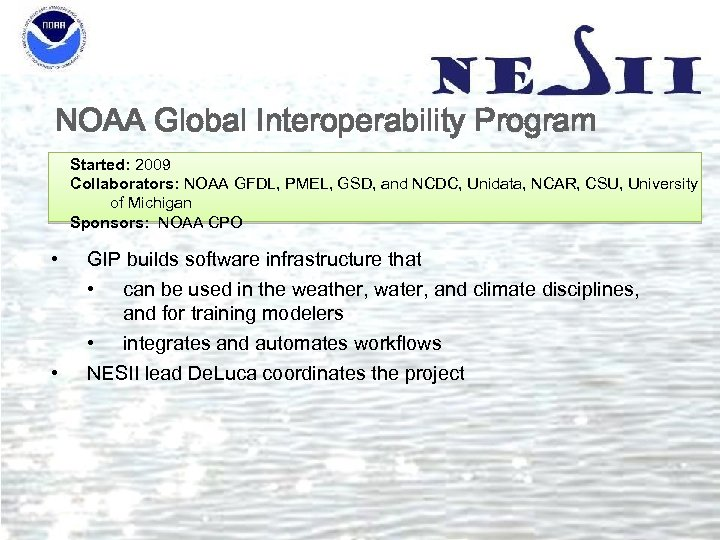 NOAA Global Interoperability Program Started: 2009 Collaborators: NOAA GFDL, PMEL, GSD, and NCDC, Unidata,