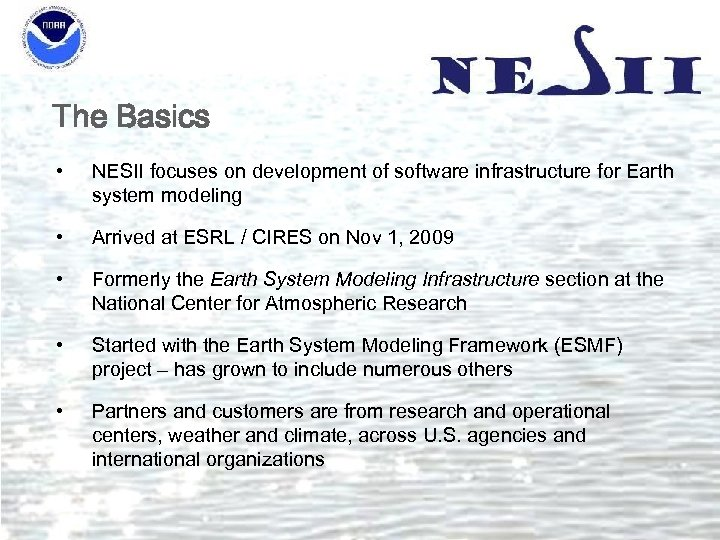The Basics • NESII focuses on development of software infrastructure for Earth system modeling