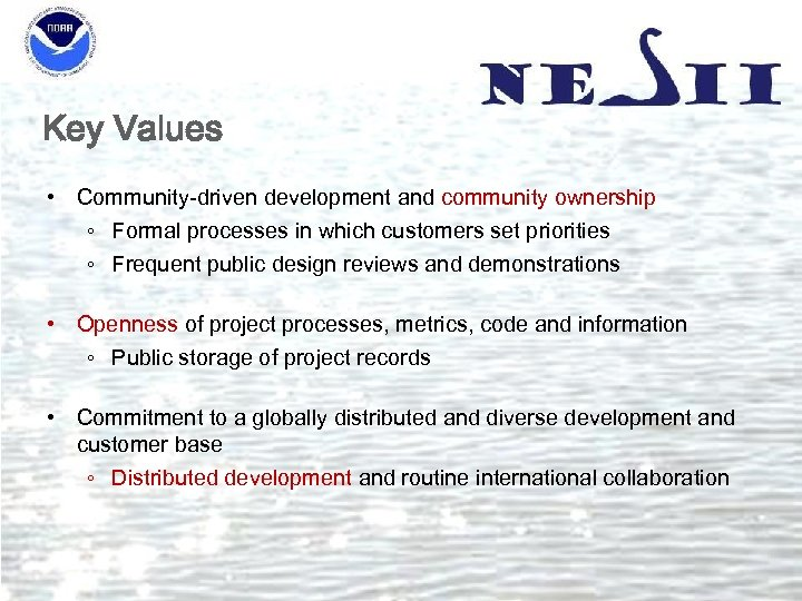 Key Values • Community-driven development and community ownership ◦ Formal processes in which customers
