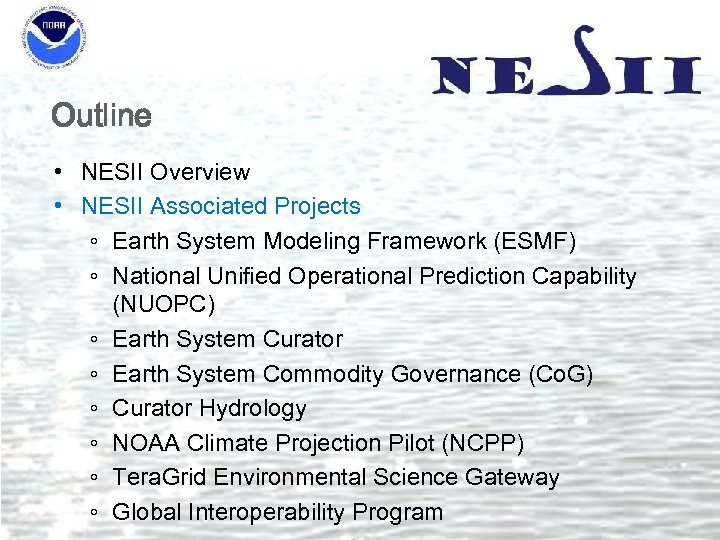Outline • NESII Overview • NESII Associated Projects ◦ Earth System Modeling Framework (ESMF)