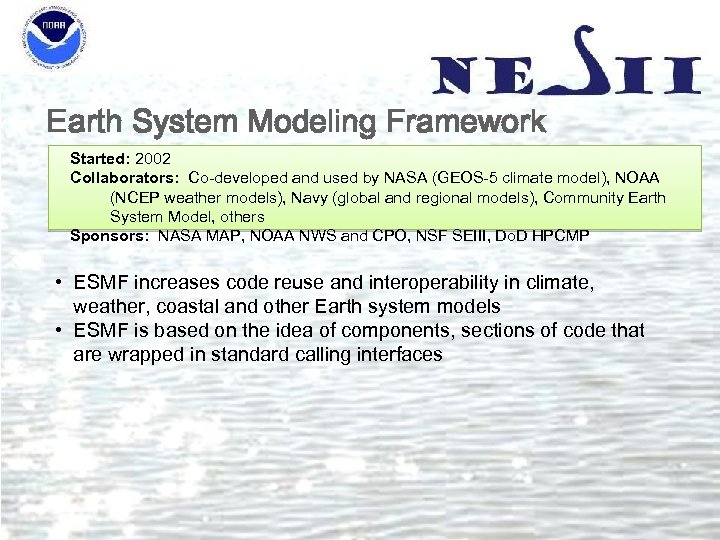 Earth System Modeling Framework Started: 2002 Collaborators: Co-developed and used by NASA (GEOS-5 climate
