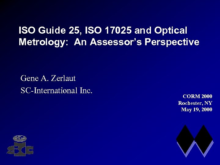 ISO Guide 25, ISO 17025 and Optical Metrology: An Assessor's Perspective Gene A. Zerlaut