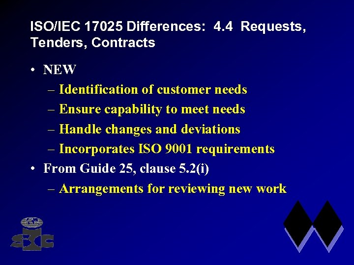 ISO/IEC 17025 Differences: 4. 4 Requests, Tenders, Contracts • NEW – Identification of customer