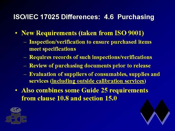 ISO/IEC 17025 Differences: 4. 6 Purchasing • New Requirements (taken from ISO 9001) –