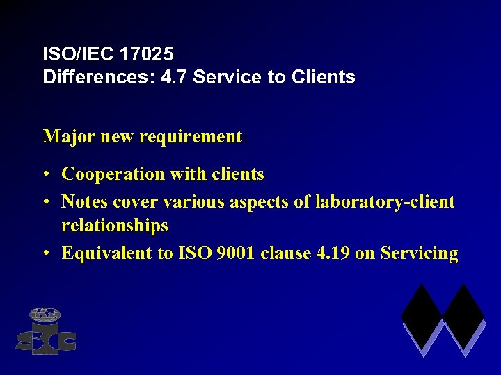 ISO/IEC 17025 Differences: 4. 7 Service to Clients Major new requirement: • Cooperation with