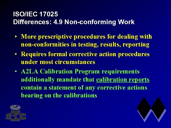 ISO/IEC 17025 Differences: 4. 9 Non-conforming Work • More prescriptive procedures for dealing with