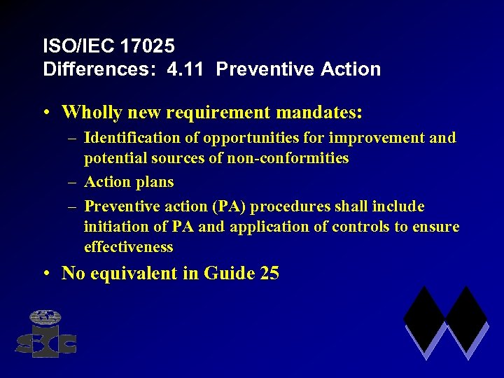ISO/IEC 17025 Differences: 4. 11 Preventive Action • Wholly new requirement mandates: – Identification