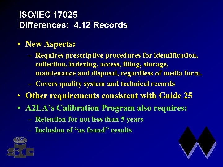 ISO/IEC 17025 Differences: 4. 12 Records • New Aspects: – Requires prescriptive procedures for