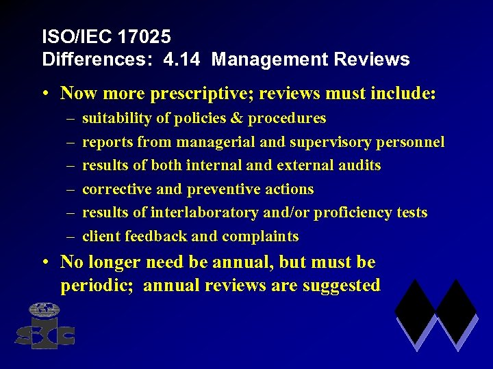 ISO/IEC 17025 Differences: 4. 14 Management Reviews • Now more prescriptive; reviews must include: