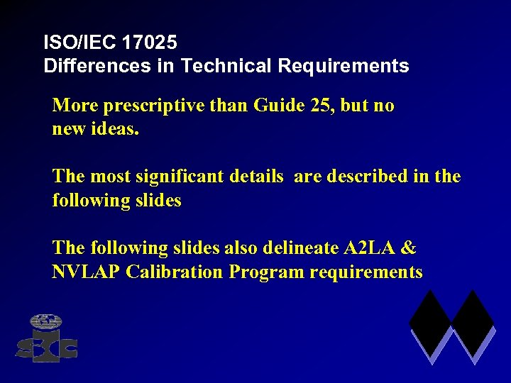 ISO/IEC 17025 Differences in Technical Requirements More prescriptive than Guide 25, but no new