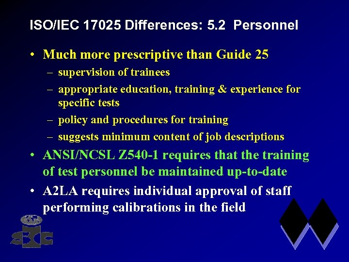 ISO/IEC 17025 Differences: 5. 2 Personnel • Much more prescriptive than Guide 25 –