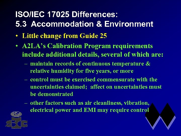 ISO/IEC 17025 Differences: 5. 3 Accommodation & Environment • Little change from Guide 25