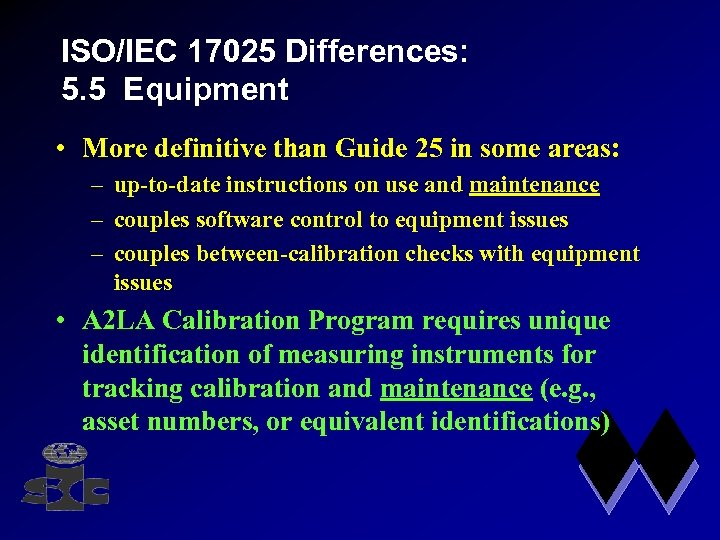 ISO/IEC 17025 Differences: 5. 5 Equipment • More definitive than Guide 25 in some