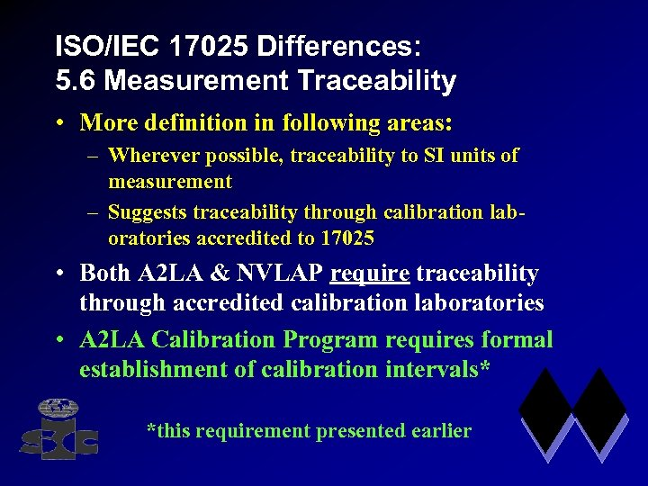 ISO/IEC 17025 Differences: 5. 6 Measurement Traceability • More definition in following areas: –