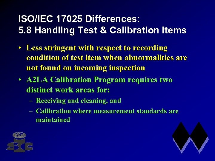 ISO/IEC 17025 Differences: 5. 8 Handling Test & Calibration Items • Less stringent with