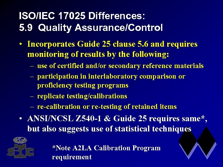 ISO/IEC 17025 Differences: 5. 9 Quality Assurance/Control • Incorporates Guide 25 clause 5. 6