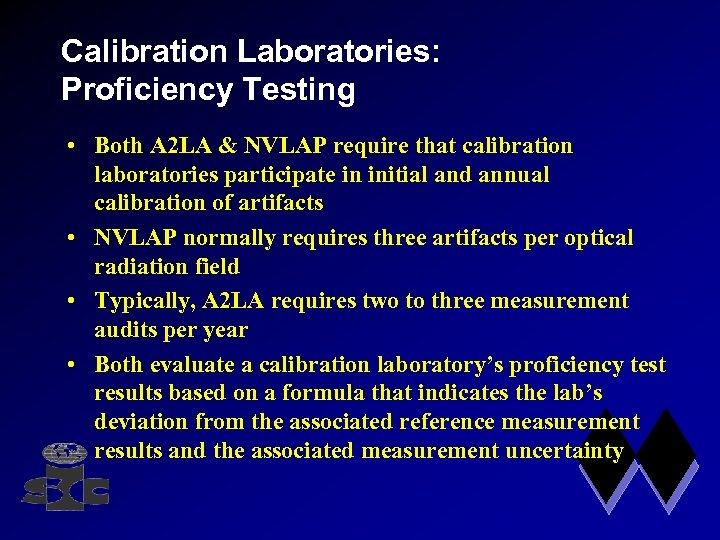 Calibration Laboratories: Proficiency Testing • Both A 2 LA & NVLAP require that calibration