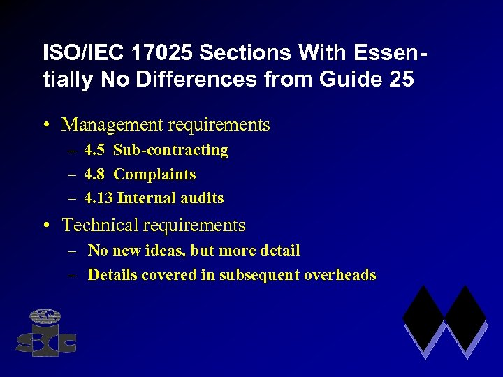 ISO/IEC 17025 Sections With Essentially No Differences from Guide 25 • Management requirements –
