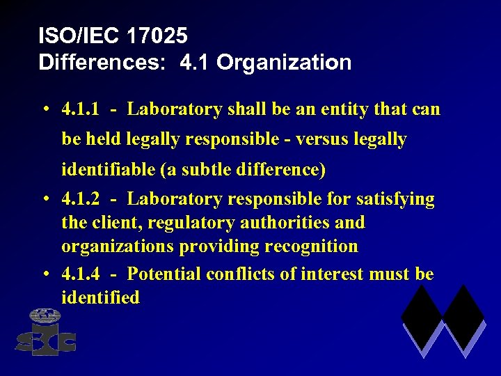 ISO/IEC 17025 Differences: 4. 1 Organization • 4. 1. 1 - Laboratory shall be
