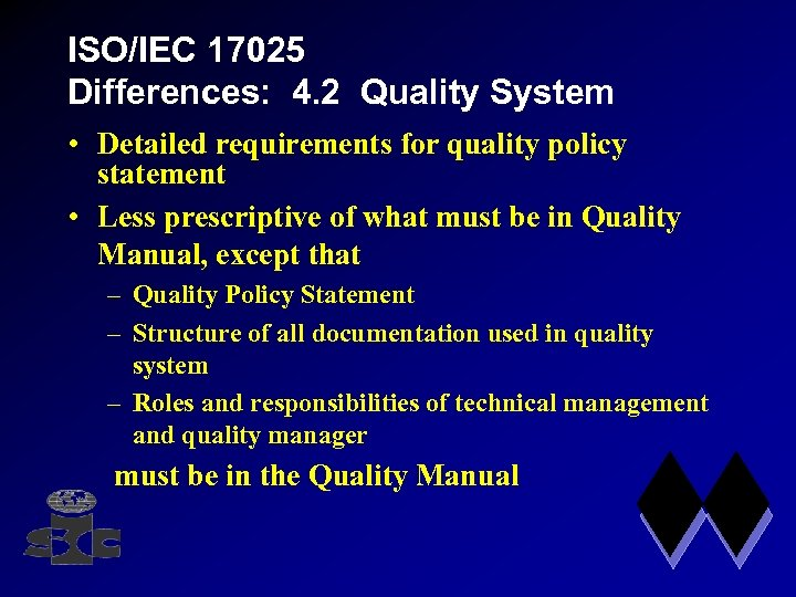 ISO/IEC 17025 Differences: 4. 2 Quality System • Detailed requirements for quality policy statement