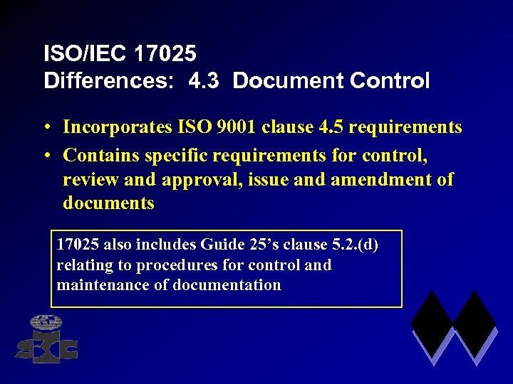 ISO/IEC 17025 Differences: 4. 3 Document Control • Incorporates ISO 9001 clause 4. 5