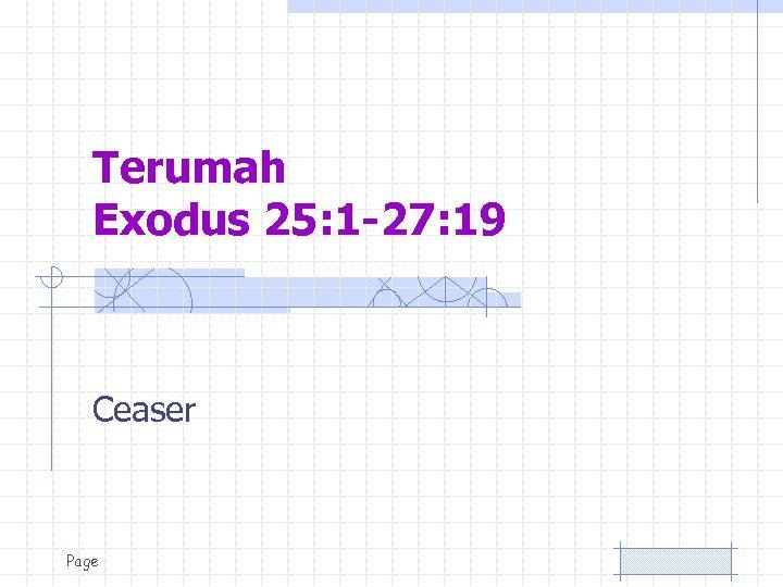 Terumah Exodus 25: 1 -27: 19 Ceaser Page