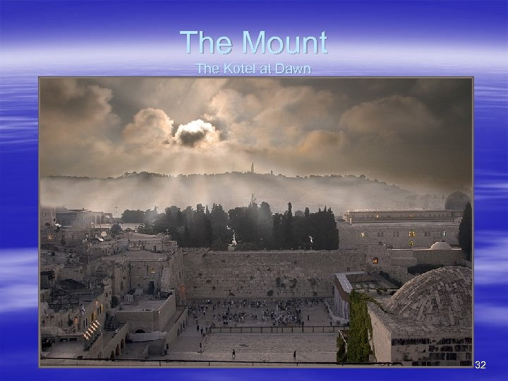The Mount The Kotel at Dawn 32