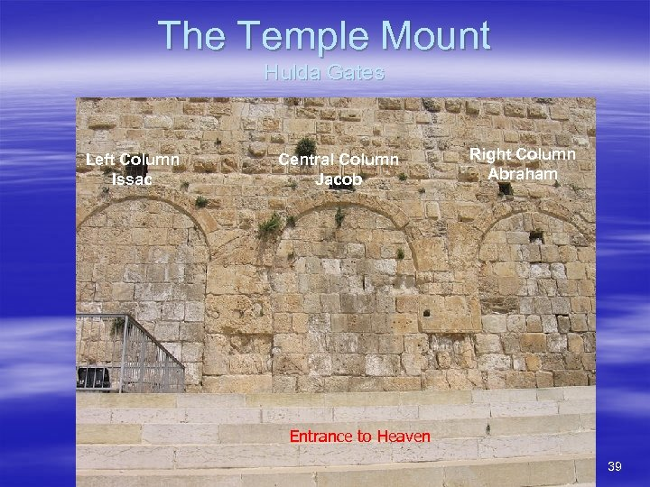 The Temple Mount Hulda Gates Left Column Issac Central Column Jacob Right Column Abraham