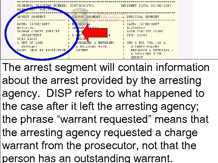 The arrest segment will contain information about the arrest provided by the arresting agency.