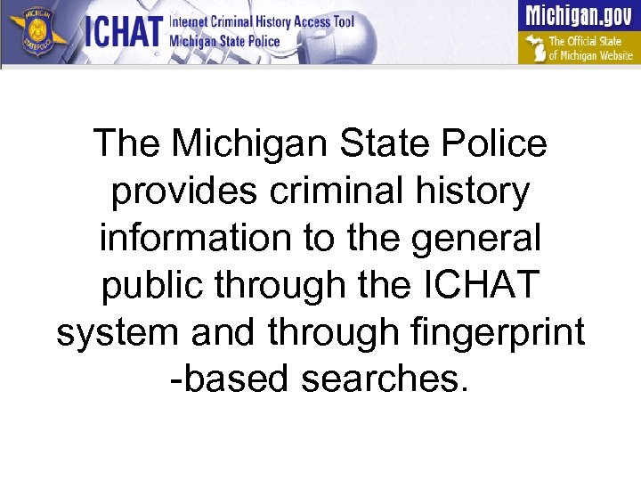 The Michigan State Police provides criminal history information to the general public through the