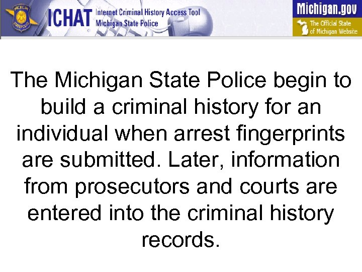 The Michigan State Police begin to build a criminal history for an individual when